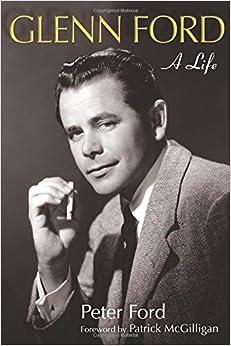 Glenn Ford: A Life (Wisconsin Film Studies)