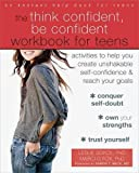 img - for The Think Confident, Be Confident Workbook for Teens: Activities to Help You Create Unshakable Self-Confidence and Reach Your Goals book / textbook / text book