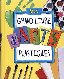 Mon Grand Livre D Arts Plastiques Sue Nicholson Deri Robin