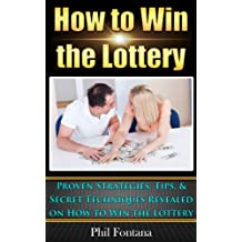 How to Win the Lottery: Proven Strategies, Tips, & Techniques Revealed: Manifest Your Millions With These Simple and Powerful Secrets
