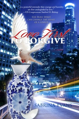 Download Love First to Forgive: Only the Holy Spirit can Change the Heart of a Sinner ebook
