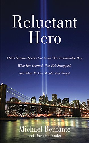 Reluctant Hero: A 9/11 Survivor Speaks Out About That Unthinkable Day, What He's Learned, How He's Struggled, and What No One Should Ever Forget cover