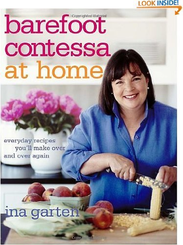 Barefoot Contessa at Home: Everyday Recipes You'll Make Over and Over Again by Ina Garten (Oct 24, 2006)