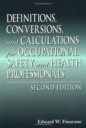 Definitions, Conversions, and Calculations for Occupational Safety and Health Professionals, Second Edition (Definitions, Conversions & Calculations for Occupational Safety & Health Professionals)