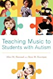 Teaching Music to Students with Autism, Hammel, Alice M. and Hourigan, Ryan M., 0199856761