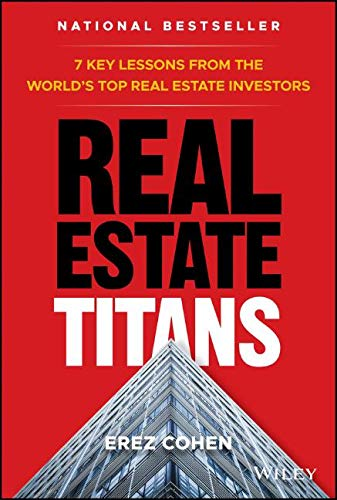 Real Estate Titans: 7 Key Lessons from the World's Top Real Estate Investors (The Best Real Estate)