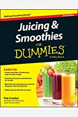 Juicing and Smoothies For Dummies (For Dummies Series) Kindle Edition