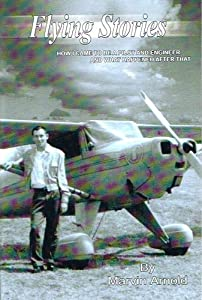 Flying Stories HOW I CAME TO BE A PILOT AND ENGINEER AND WHAT HAPPENED AFTER THAT