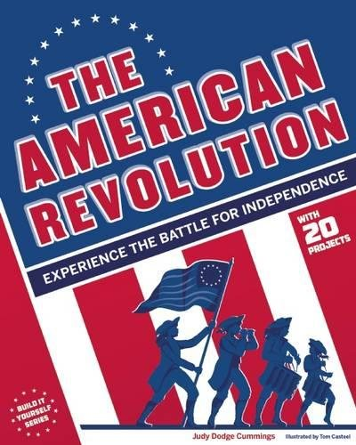 The American Revolution: Experience the Battle for Independence (Build It Yourself)