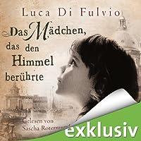 Das Mädchen, das den Himmel berührte Hörbuch von Luca Di Fulvio Gesprochen von: Sascha Rotermund
