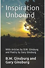Inspiration Unbound: With Articles by B.W. Ginsburg and Poetry by Gary Ginsburg Paperback