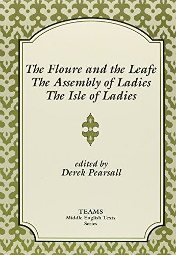 Floure and the Leafe, the Assembly of Ladies, the Isle of Ladies (TEAMS Middle English Texts)