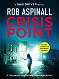 Crisis Point: A fast-paced international espionage thriller (Sam Driver Thrillers Book 1)