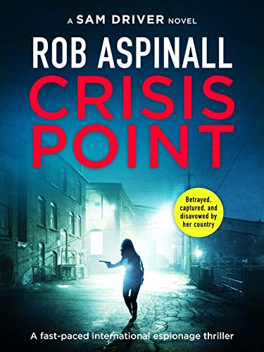 Crisis Point: A fast-paced international espionage thriller (Sam Driver  Thrillers Book 1)