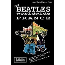 The Beatles worldwide: France - 2nd Edition - Expanded: Discography edited in France by Polydor / Odeon / Apple (1962-1970). Full-color Illustrated Guide. (English Edition)