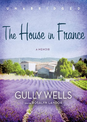The House in France: A Memoir (Library Edition) by Blackstone Audio, Inc.