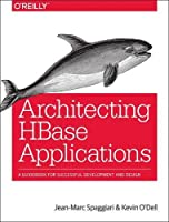 Architecting HBase Applications: A Guidebook for Successful Development and Design Front Cover