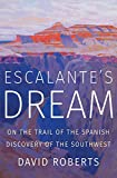 Escalantes-Dream-On-the-Trail-of-the-Spanish-Discovery-of-the-Southwest