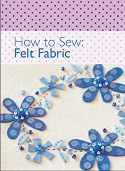 How to Sew: Felt Fabric by [Various]