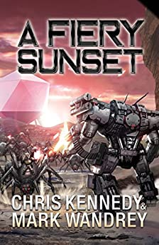 A Fiery Sunset (The Omega War Book 1) by [Kennedy, Chris, Wandrey, Mark]