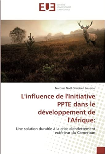 En ligne L'influence de l'Initiative PPTE dans le développement de l'Afrique:: Une solution durable à la crise d'endettement extérieur du Cameroun epub, pdf