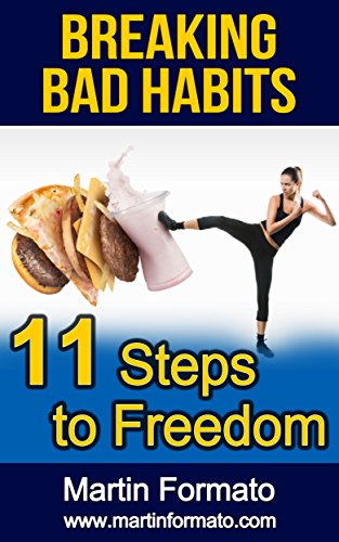 BREAKING BAD HABITS: 11 Steps to Freedom (addiction, food addiction, sugar addiction, gambling addiction, addiction recovery, habits, breaking bad habits, self help) by [Formato, Martin]