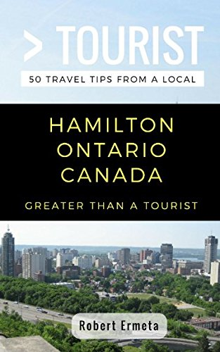 (Greater Than a Tourist- Hamilton Ontario Canada: 50 Travel Tips from a Local )