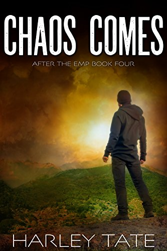 Chaos Comes: A Post-Apocalyptic Survival Thriller (After the EMP Book 4) by [Tate, Harley]