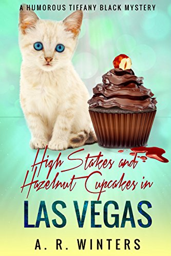 High Stakes and Hazelnut Cupcakes in Las Vegas: A Lighthearted Tiffany Black Mystery (Tiffany Black Mysteries Book 10) by [Winters, A.R.]