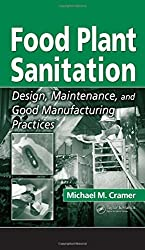 Food Plant Sanitation: Design, Maintenance, and Good Manufacturing Practices