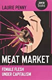 flesh meat - Meat Market: Female Flesh Under Capitalism by Laurie Penny (29-Apr-2011) Paperback