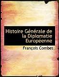 Histoire Gacnacrale de la Diplomatie Europacenne, Franasois Combes, 0554999501