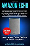 Amazon Echo: The ultimate User Guide for Amazon Alexa, Echo 2, Echo Show, Echo Spot, Echo Plus, Fire TV, Echo Connect & Echo Buttons: Step by Step Guide, Settings, Skills & Easter Eggs - Version 2018