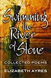 img - for Swimming the River of Stone: Collected Poems book / textbook / text book