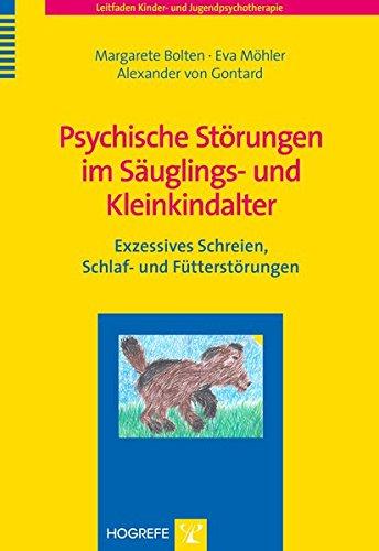 Psychische Störungen im Säuglings- und Kleinkindalter: Exzessives Schreien, Schlaf- und Fütterstörungen (Leitfaden Kinder- und Jugendpsychotherapie)