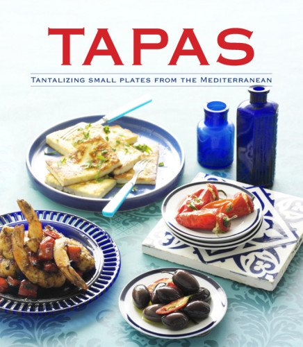 Tapas: Tantalizing Small Plates from the Mediterranean by Pamela Clark
