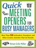 img - for Quick Meeting Openers for Busy Managers More Than 50 Icebreakers, Energizers, and Other Creative Activities That Get Results by Miller, Brian Cole [AMACOM,2008] [Paperback] book / textbook / text book