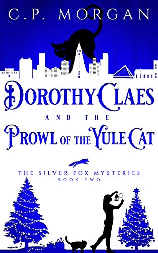 Dorothy Claes: and the Prowl of the Yule Cat (Silver Fox Mysteries Book 2) by [Morgan, C. P. ]