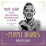 The Purple Diaries: Mary Astor and the Most Sensational Hollywood Scandal of the 1930s | Joseph Egan
