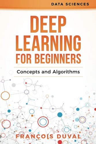 Deep Learning for Beginners: Concepts and Algorithms (Data Sciences) (Volume 1)