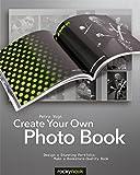 Create Your Own Photo Book: Design a Stunning Portfolio, Make a Bookstore-Quality Book