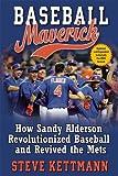 Baseball Maverick: How Sandy Alderson Revolutionized Baseball and Revived the Mets