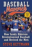 Baseball Maverick: How Sandy Alderson Revolutionized Baseball and Revived the Mets
