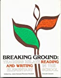 Breaking Ground : Teachers Relate Reading and Writing in the Elementary School, Hansen, Jane and Newkirk, Thomas, 0435082191