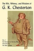 The Wit Whimsy And Wisdom Of G. K. Chesterton