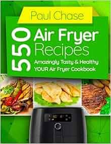 550 Air Fryer Recipes Amazingly Tasty