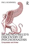 Sigmund Freud's Discovery of Psychoanalysis, Paul Schimmel, 0415635551