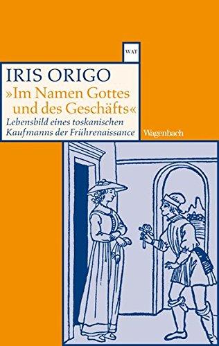 Im Namen Gottes und des Geschäfts: Lebensbild eines toskanischen Kaufmanns der Frührenaissance. Francesco Di Marco Datini 1335-1410 (WAT)