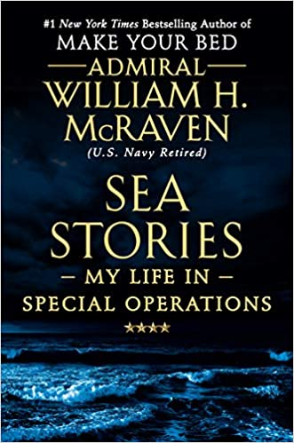 Sea Stories: My Life In Special Operations by William H. Mc Raven