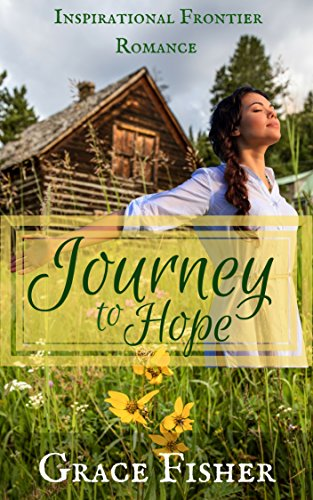Journey to Hope: Inspirational Pioneer Frontier Romance Novella by [Fisher, Grace]